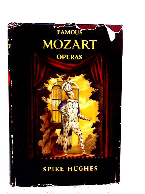 Famous Mozart Operas: An Analytical Guide for the Opera-goer and Armchair Listener By Spike Hughes