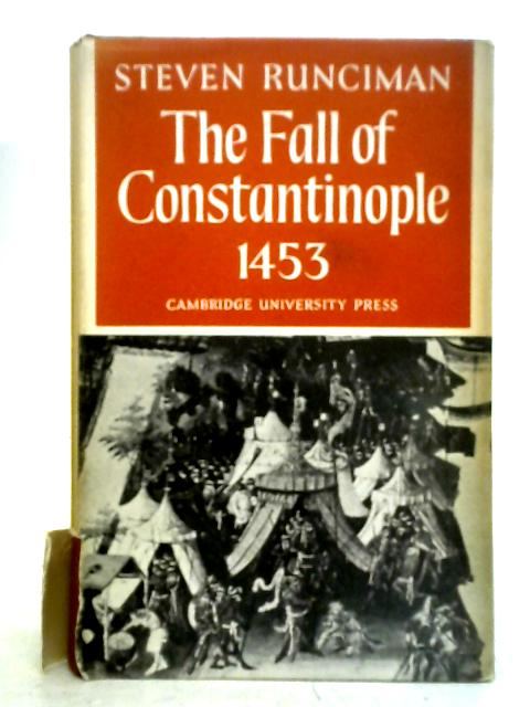 The Fall of Constantinople, 1453 By Steven Runciman