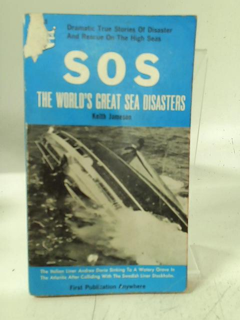 SOS. The World's Great Sea Disasters. By Keith Jameson