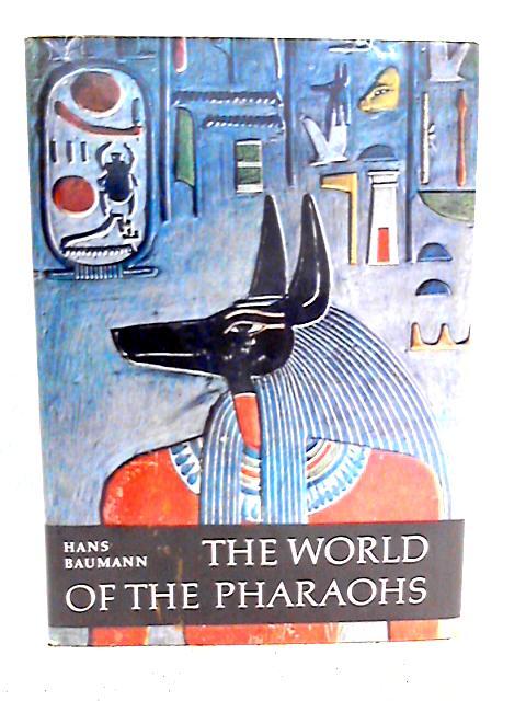 The World of the Pharaohs By Hans Baumann