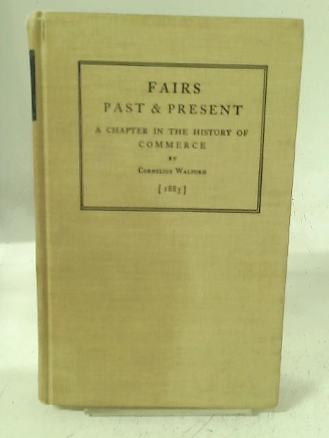 Fairs, Past and Present: A Chapter in the History of Commerce By Cornelius Walford
