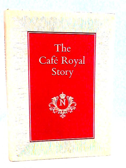 The Cafe Royal Story: A Living Legend By Leslie Frewin