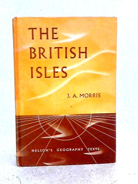 The British Isles By J.A. Morris