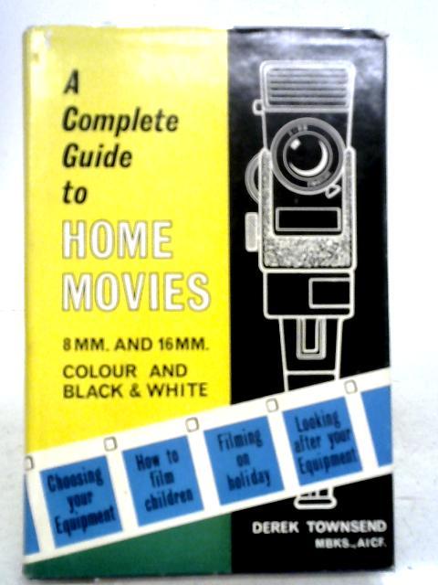 Complete Guide to Home Movies: 8mm-16mm By Derek Townsend