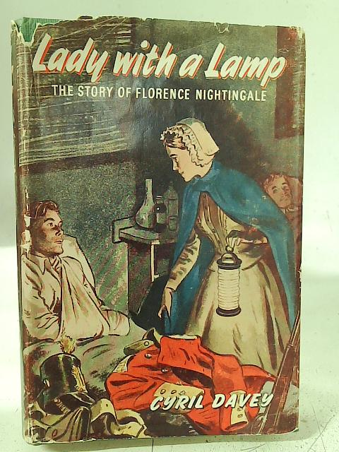 Lady With A Lamp The Story Of Florence Nightingale By Cyril Davey