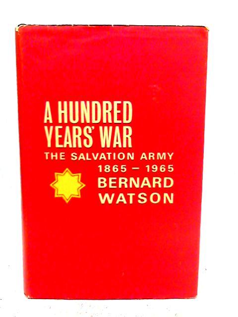 Hundred Years' War: Salvation Army, 1865-1965 By Bernard Watson