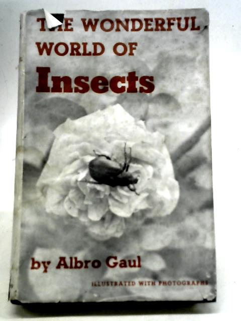 The Wonderful World of Insects By Albro T Gaul