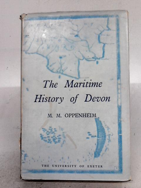 The Maritime History of Devon By M.M. Oppenheim