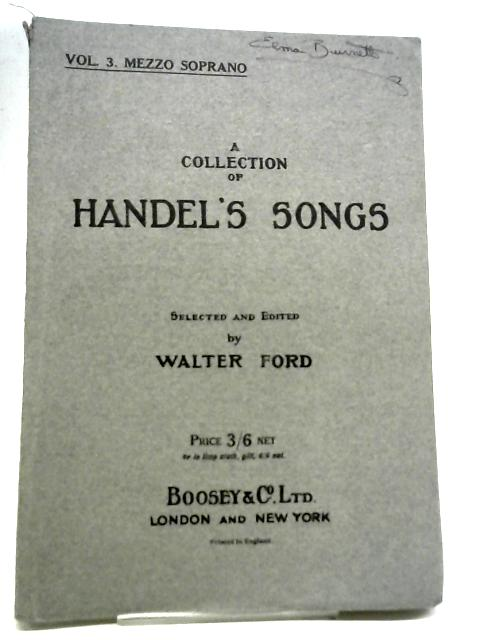 A Collection of Handel's Songs Vol 3 By Walter Ford