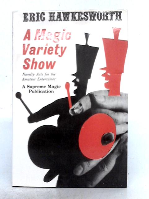 A Magic Variety Show: Novelty Acts for the Amateur Entertainer By Eric Hawkesworth