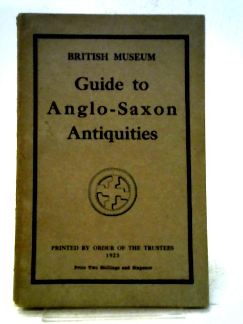 A Guide to the Anglo-Saxon and Foreign Teutonic Antiquities By None Stated