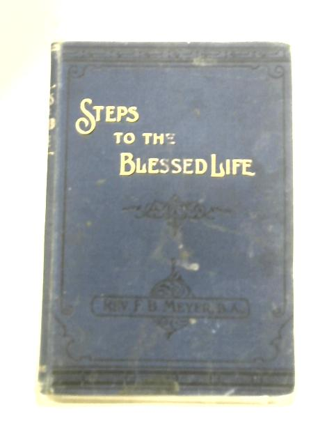 Steps to The Blessed Life By Rev. F.B. Meyer