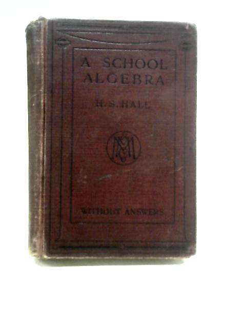 A School Algebra By H.S. Hall