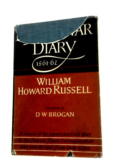 My Civil War Diary 1861 - 62 By William Howard Russell