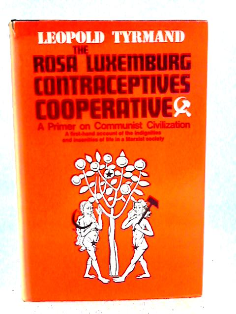 The Rosa Luxemburg Contraceptives Cooperative - A Primer on Communist Civilization By Leopold Tyrmand