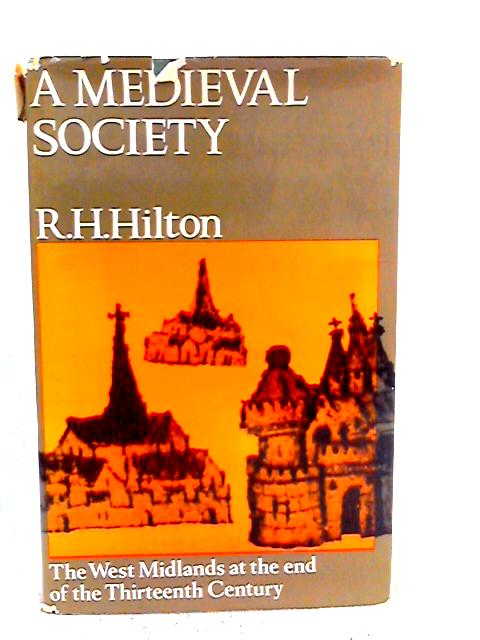 A Medieval Society The West Midlands at the End of the Thirteenth Century By R.H. Hilton