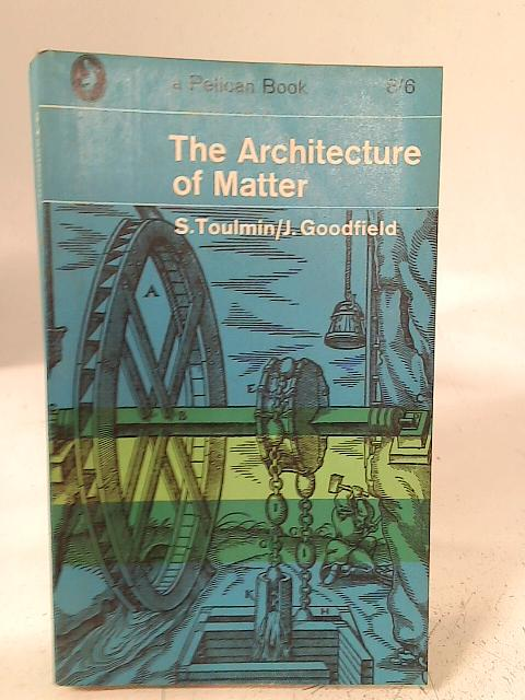 The Architecture of Matter By S.Toulmin & J Goodfield