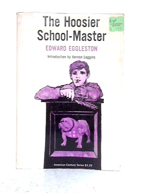The Hoosier School-Master; A Novel By Edward Eggleston