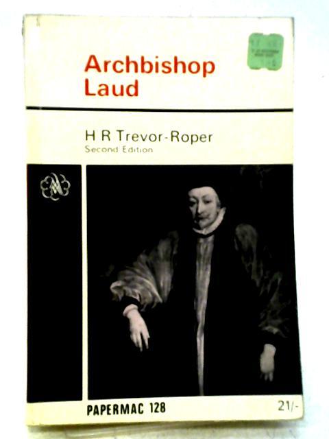 Archbishop Laud, 1573-1645 By H. R. Trevor-Roper