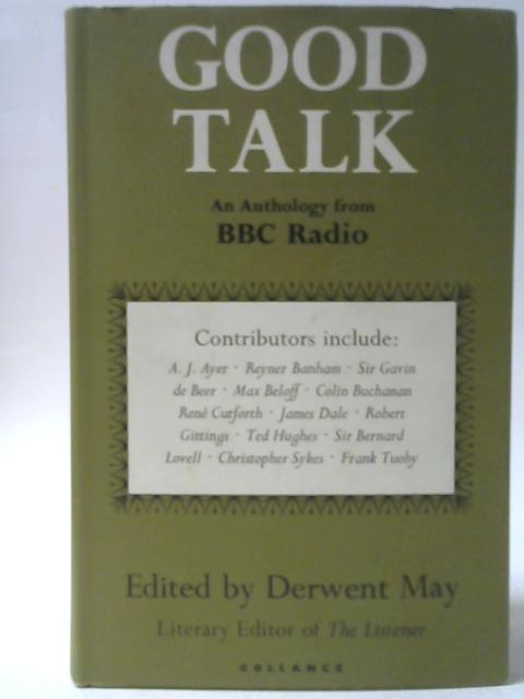 Good Talk: An Anthology From B.B.C. Radio By Derwent May (ed.)