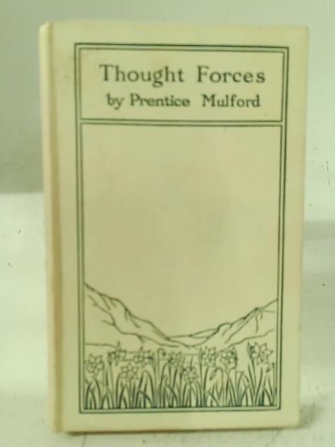 Thought forces By Prentice Mulford