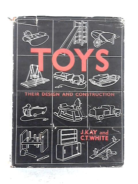 Toys: Their Design And Construction By J. Kay, C.T. White