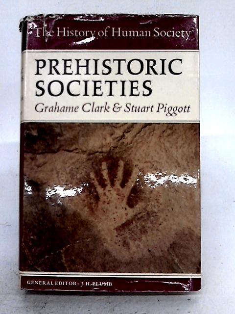 Prehistoric Societies By Grahame Clark and Stuart Piggott