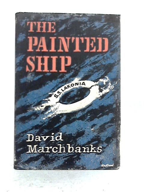 The Painted Ship; an Account of the Fire at Sea Aboard the Greek Liner Lakonia. By David Marchbanks