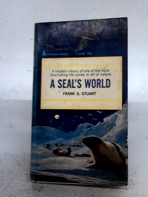 A Seal's World By Frank S Stuart