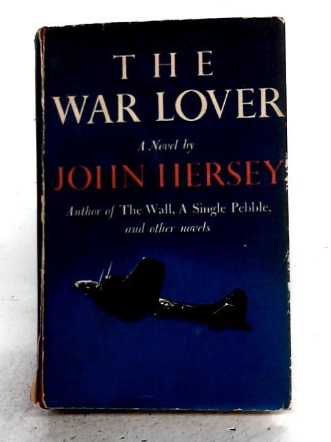 The War Lover By John Hersey