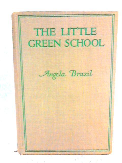 The little green school By Angela Brazil
