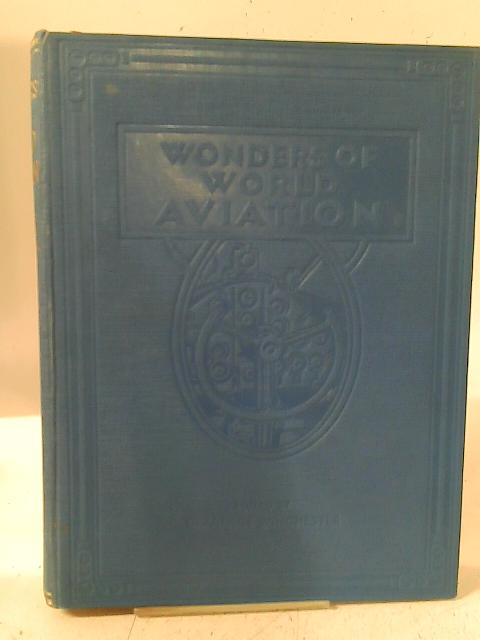 Wonders Of World Aviation: The Conquest Of The Air In Story And Picture. Volume One By Clarence Winchester (ed)