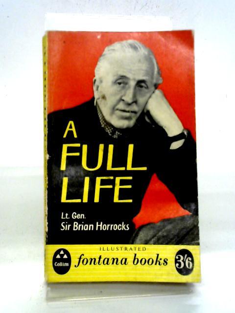 A Full Life By Lt. Gen. Sir Brian Horrocks