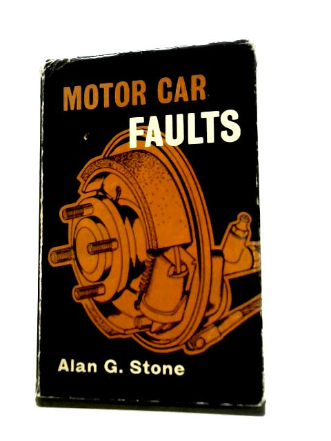 Motor Car Faults: Diagnosis and Cure By Alan G. Stone