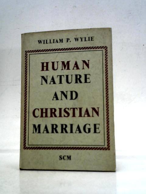 Human Nature and Christian Marriage. By W.P.Wylie