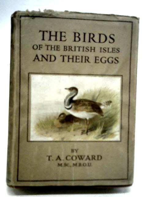 The Birds of The British Isles and Their Eggs Second Series By T. A. Coward, et al