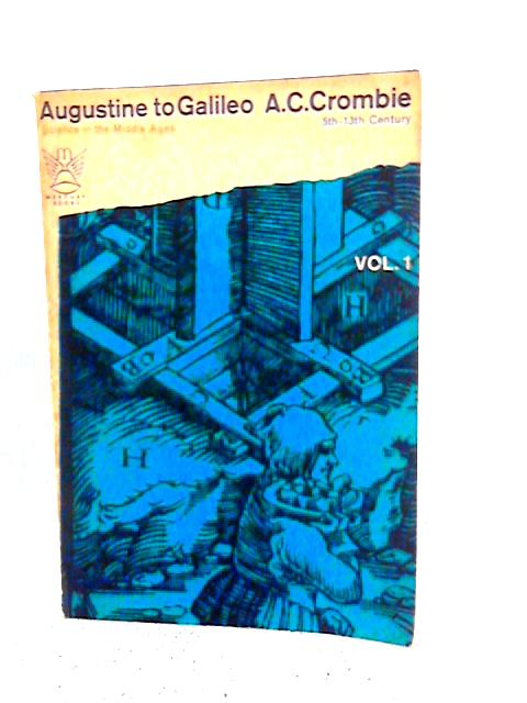 Augustine To Galileo Volume I Science In The Middle Ages V-XIII Centuries By A. C. Crombie