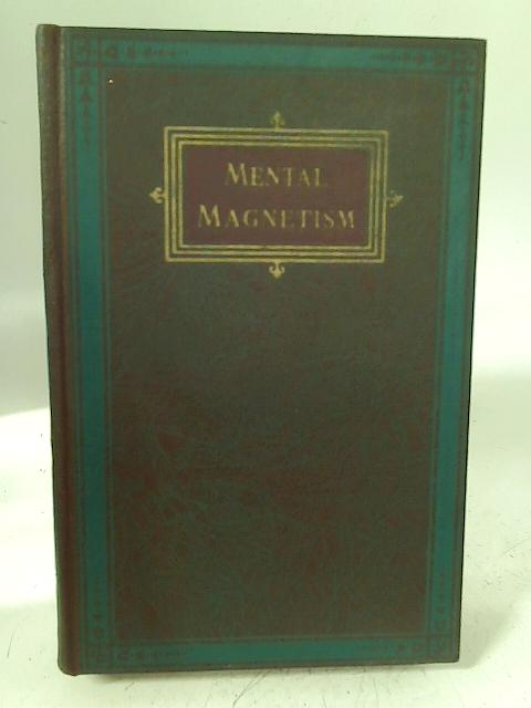 Mental Magnetism. A Study of the Seven Realms of Mind and Mastery in the Conflicts of Life By Edmund Shaftesbury