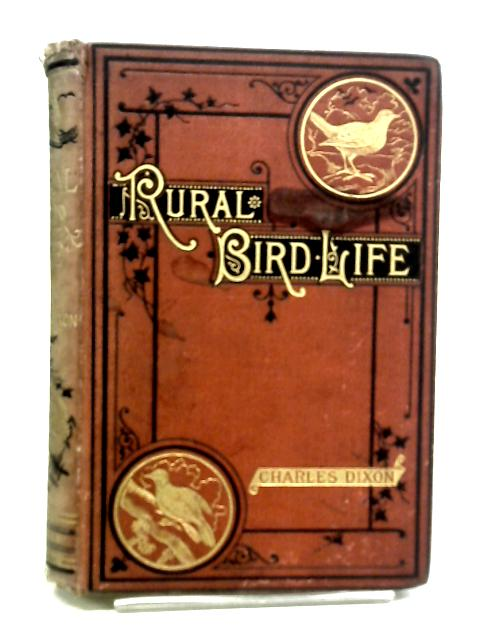 Rural Bird Life Being Essays On Ornithology By Charles Dixon