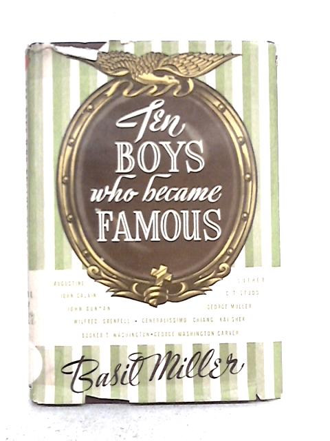 Ten Boys Who Became Famous By Basil William Miller