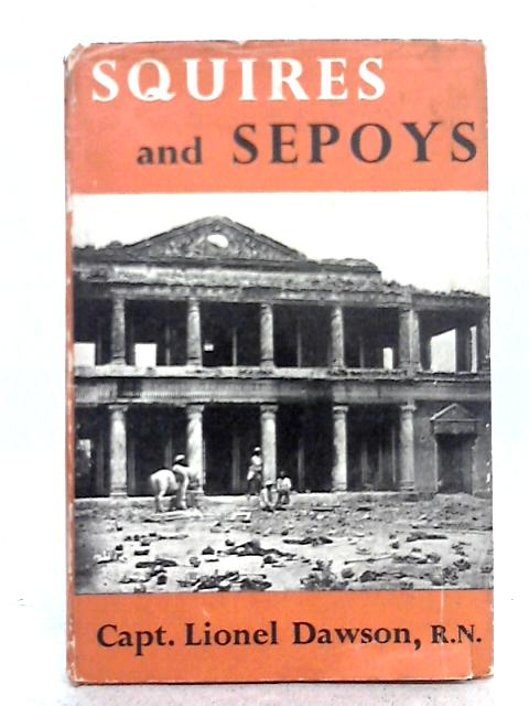 Squires and Sepoys 1857-1958 By Lionel Dawson