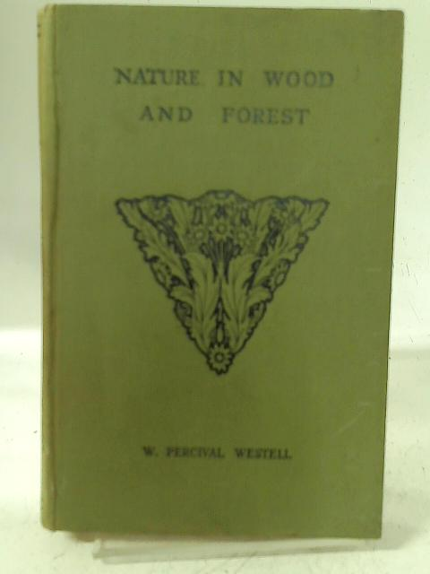 Nature in Wood and Forest By W Percival Westell