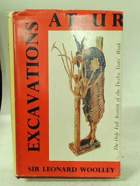 Excavations At Ur By Leonard Woolley