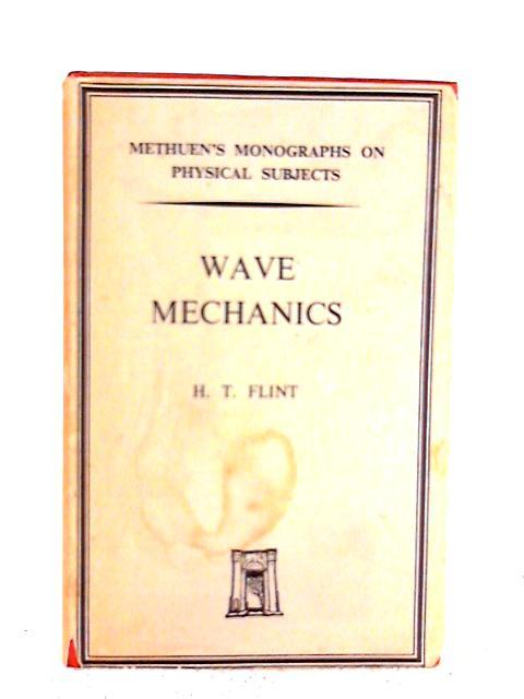 Wave Mechanics By H.T. Flint