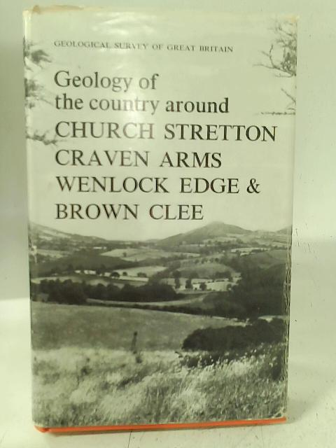 Geology of the Country around Church Stretton, Craven Arms, Wenlock Edge and Brown Clee By Various