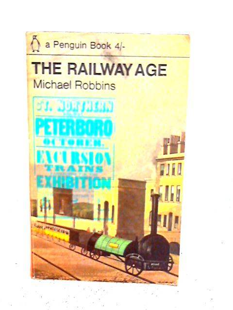 The Railway age By Michael Robbins
