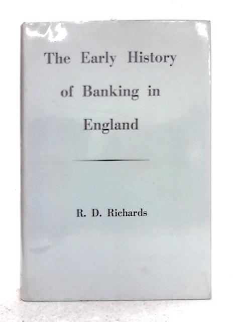 The Early History of Banking in England By Richard D. Richards