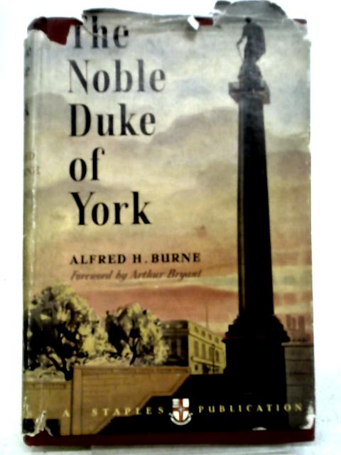 The Noble Duke of York: the Military Life of Frederick Duke of York and Albany. By Alfred H. Burne