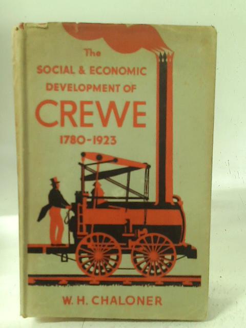 The Social & Economic Development of Crewe 1780 - 1923 By W H Chaloner