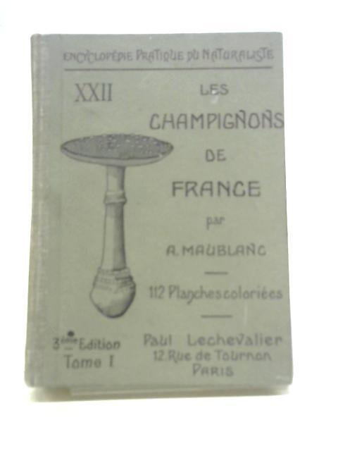Les Champignons Comestibles et Veneneux Tome I By A Maublanc